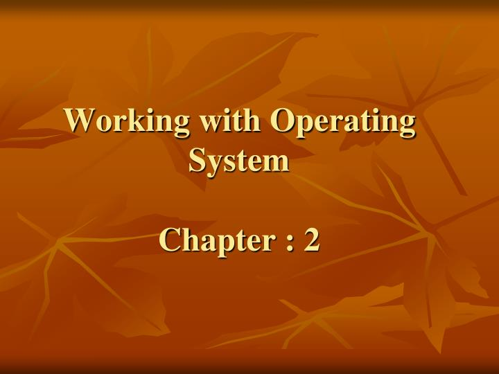 Working with operating system chapter 2