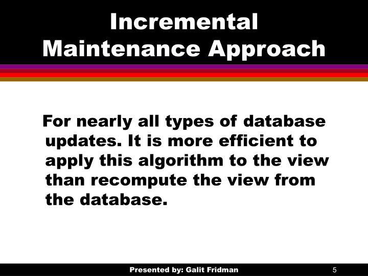 Incremental Maintenance Approach