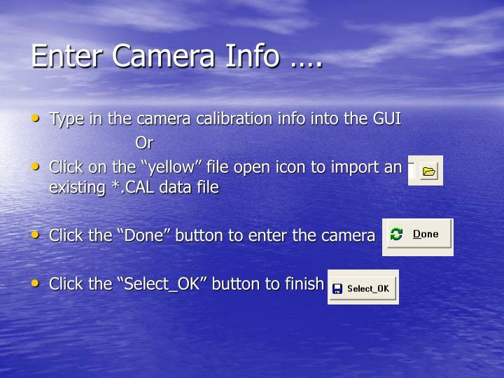 Enter Camera Info ….
