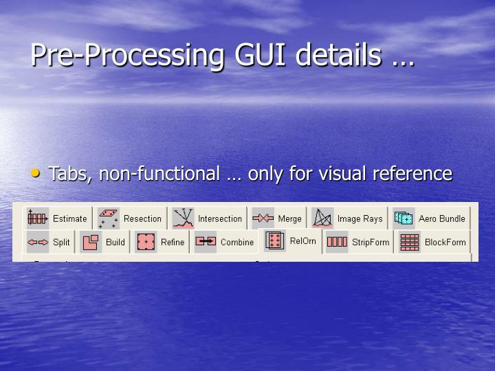 Pre-Processing GUI details …