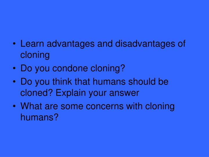 advantages and disadvantages of cloning and transplanting cattle embryo Start studying b1 chapter 6 learn discuss the advantages and disadvantages of cloning compared to sexual the four embryos were then implanted into.