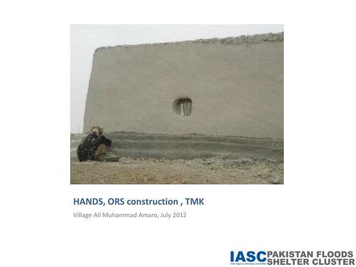 HANDS, ORS construction , TMK