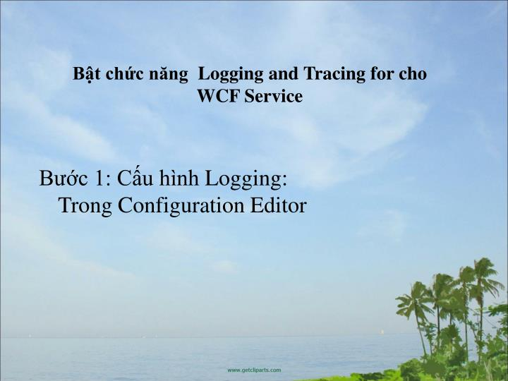 Bật chức năng  Logging and Tracing for cho WCF Service