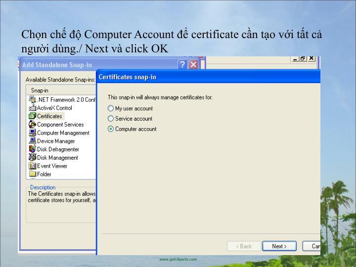 Chn ch  Computer Account  certificate cn to vi tt c ngi dng./ Next v click OK