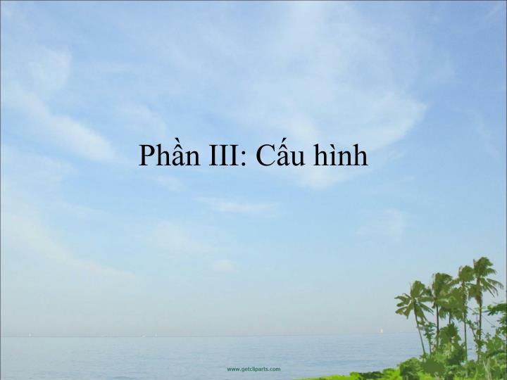 Phn III: Cu hnh