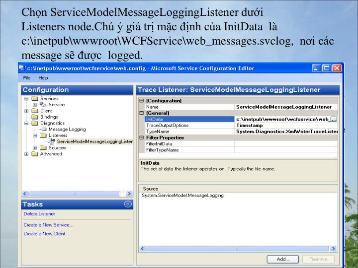 ChnServiceModelMessageLoggingListener di Listenersnode.Ch  gi tr mc nh caInitData l c:\inetpub\wwwroot\WCFService\web_messages.svclog, ni cc message s c logged.