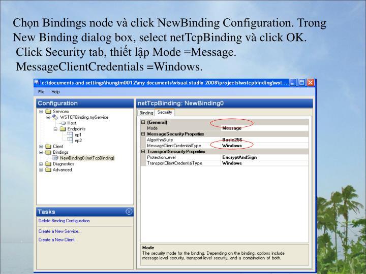 Chn Bindings node v click NewBinding Configuration. Trong New Binding dialog box, select netTcpBinding v click OK.