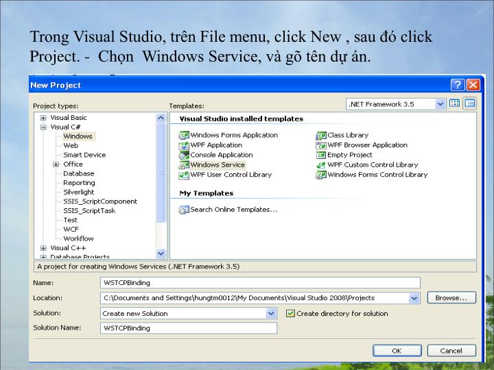 Trong Visual Studio, trn File menu, click New , sau  click Project. -  Chn  Windows Service, v g tn d n.