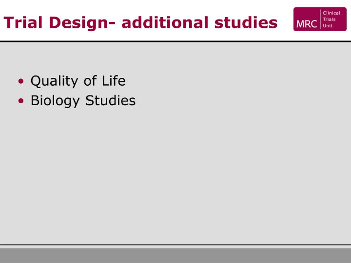 Trial Design- additional studies