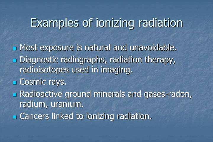 Examples of ionizing radiation
