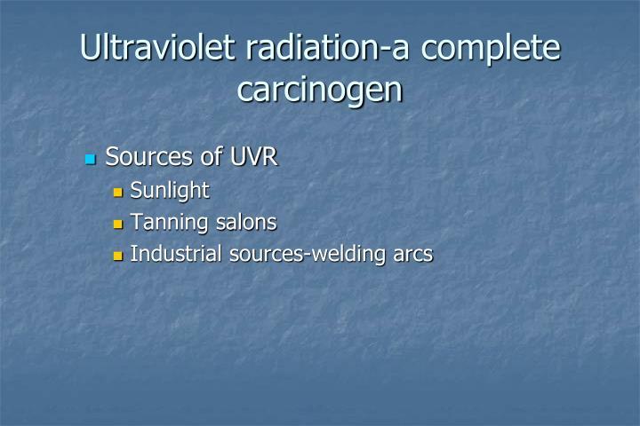 Ultraviolet radiation-a complete carcinogen