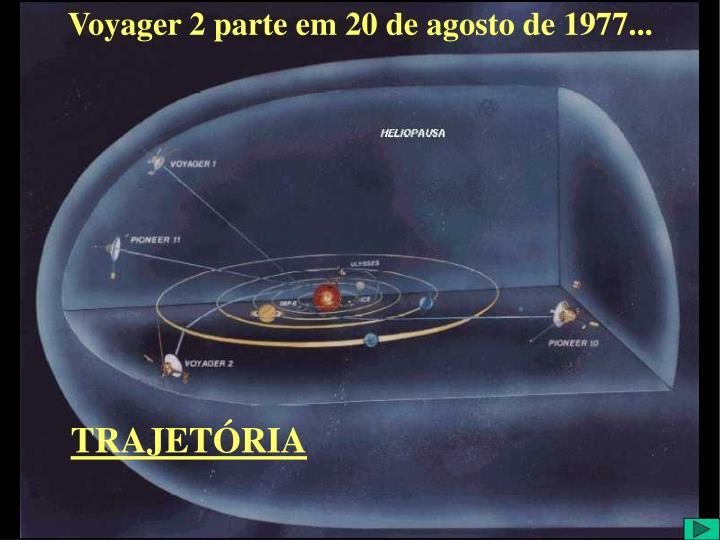 Voyager 2 parte em 20 de agosto de 1977...