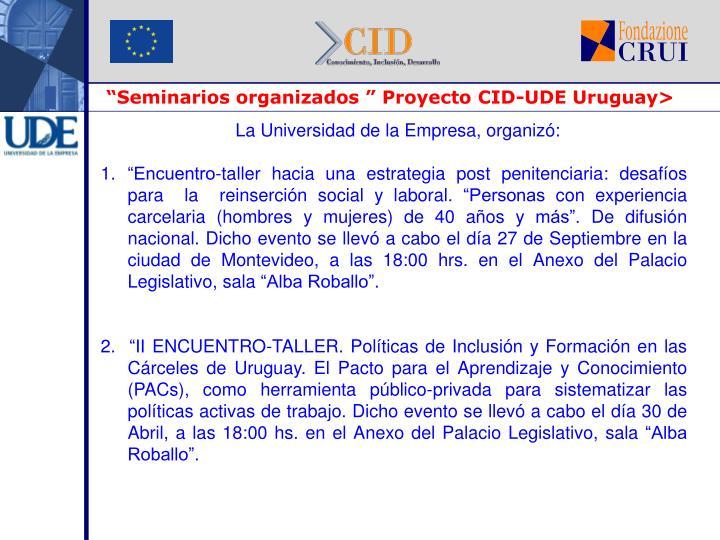 """""""Seminarios organizados """" Proyecto CID-UDE Uruguay>"""