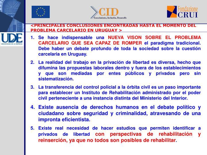 <PRINCIPALES CONCLUSIONES ENCONTRADAS HASTA EL MOMENTO DEL PROBLEMA CARCELARIO EN URUGUAY >