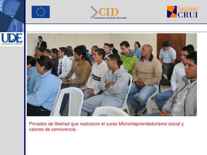Privados de libertad que realizaron el curso Micromeprendedurismo social y valores de convivencia.