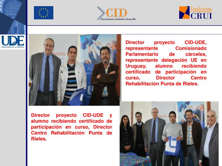 Director proyecto CID-UDE, representante Comisionado Parlamentario de cárceles, representante delegación UE en Uruguay, alumno recibiendo certificado de participación en curso, Director Centro Rehabilitación Punta de Rieles.