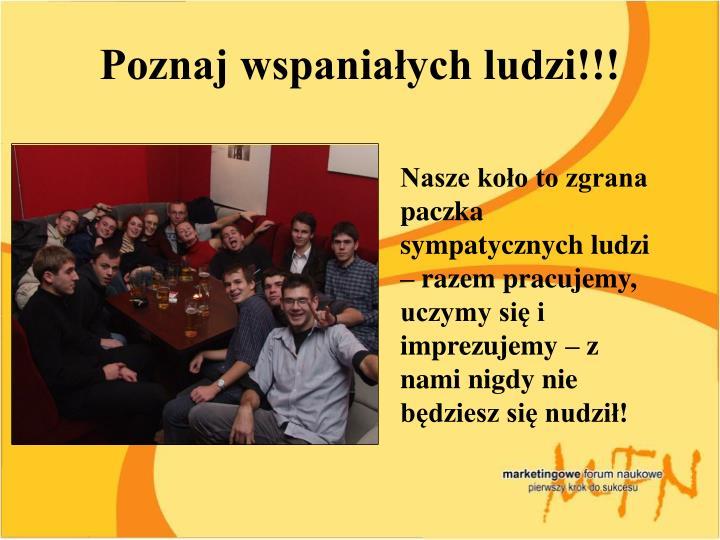 Poznaj wspaniałych ludzi!!!