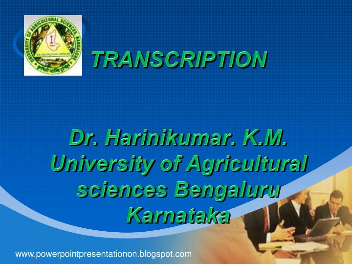 Transcription dr harinikumar k m university of agricultural sciences bengaluru karnataka