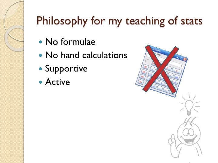Philosophy for my teaching of stats