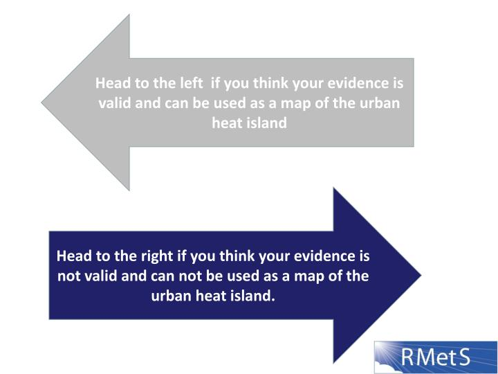 Head to the left  if you think your evidence is valid and can be used as a map of the urban heat island