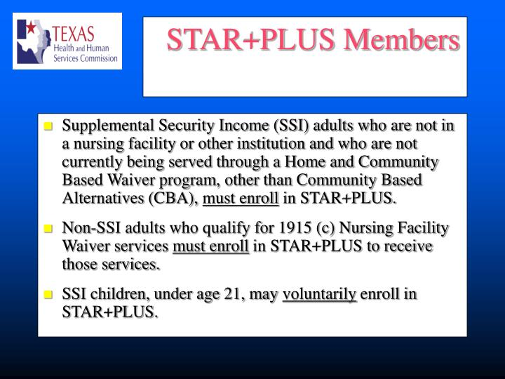 Supplemental Security Income (SSI) adults who are not in a nursing facility or other institution and who are not currently being served through a Home and Community Based Waiver program, other than Community Based Alternatives (CBA),