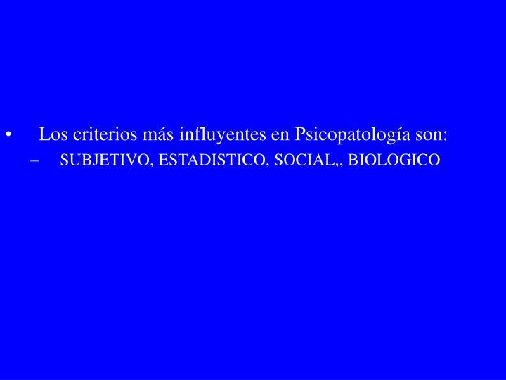 Los criterios más influyentes en Psicopatología son: