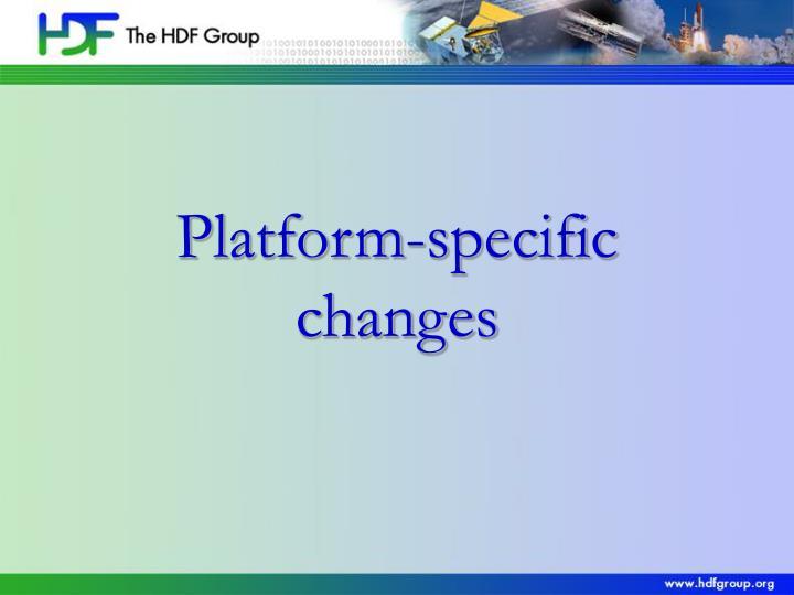 Platform-specific changes
