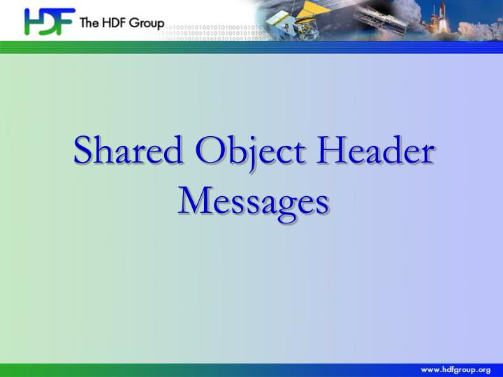 Shared Object Header Messages