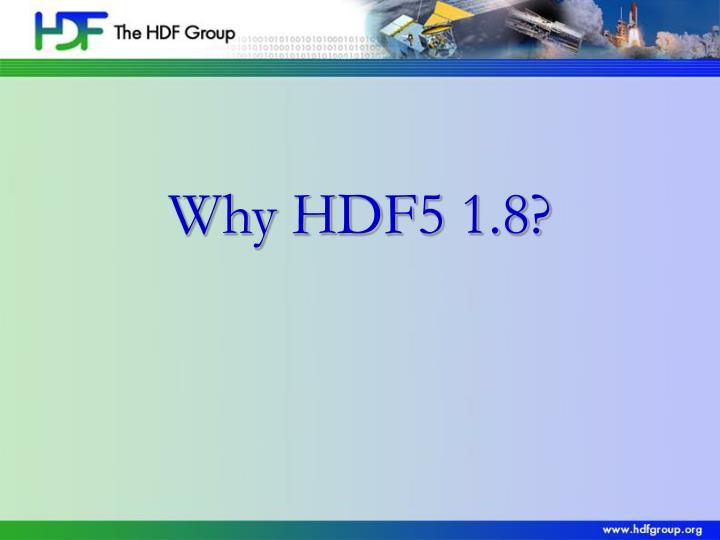 Why HDF5 1.8?