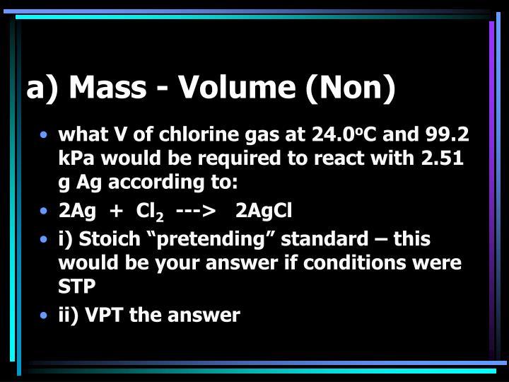 a) Mass - Volume (Non)