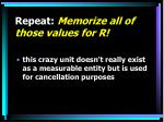 repeat memorize all of those values for r
