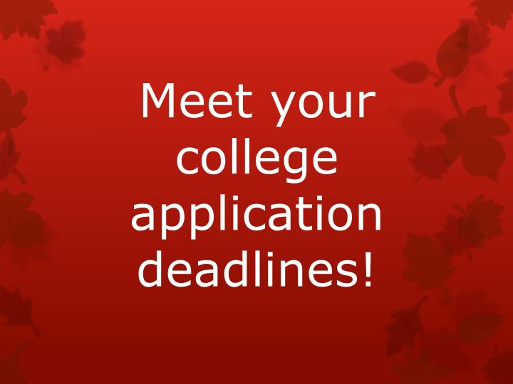 Meet your college application deadlines!