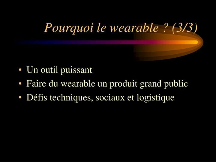 Pourquoi le wearable ? (3/3)