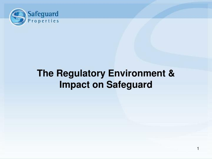 The regulatory environment impact on safeguard