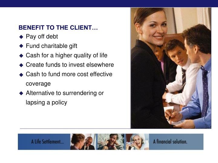 BENEFIT TO THE CLIENT…