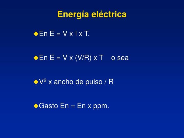En E = V x I x T.
