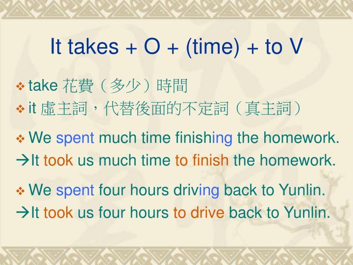 It takes + O + (time) + to V