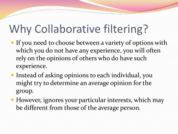 Why Collaborative filtering?