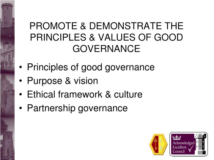 PROMOTE & DEMONSTRATE THE PRINCIPLES & VALUES OF GOOD GOVERNANCE