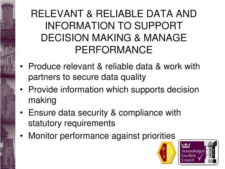 RELEVANT & RELIABLE DATA AND INFORMATION TO SUPPORT DECISION MAKING & MANAGE PERFORMANCE