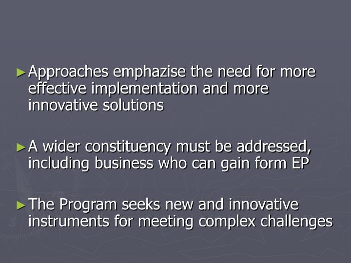 Approaches emphazise the need for more effective implementation and more innovative solutions