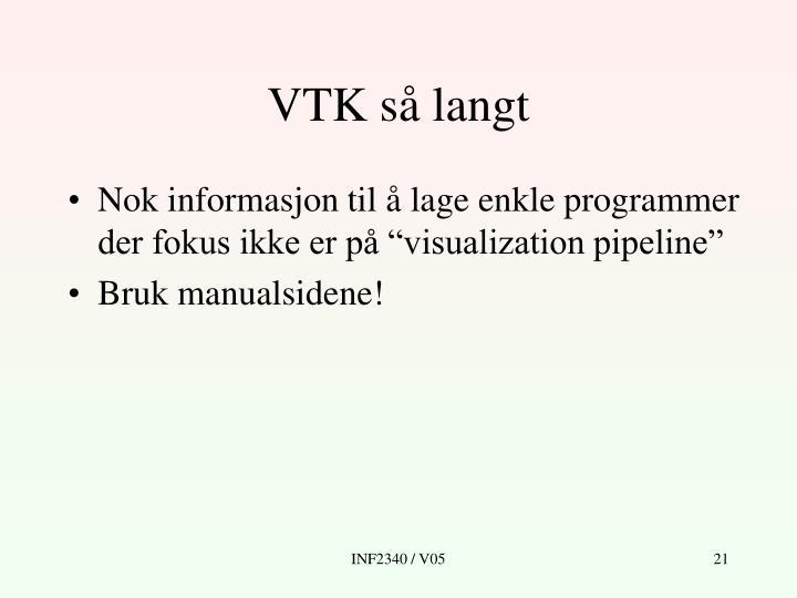 VTK så langt