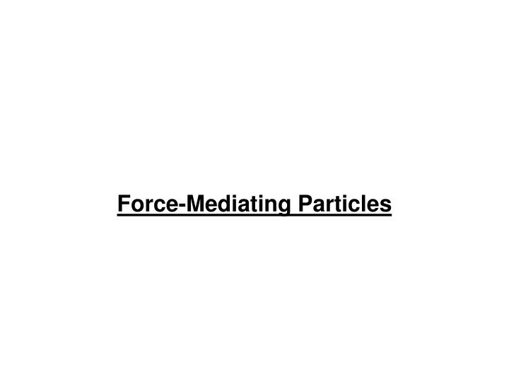 Force-Mediating Particles