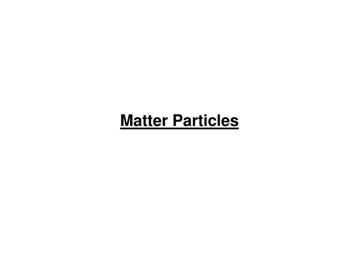 Matter Particles