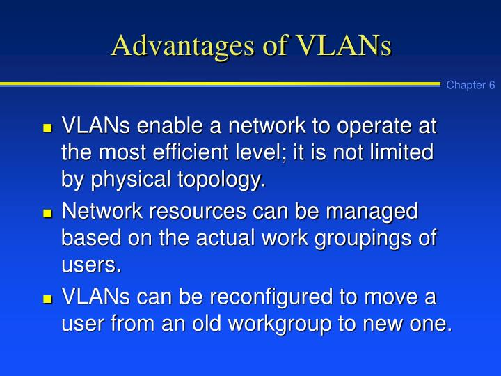 Advantages of VLANs