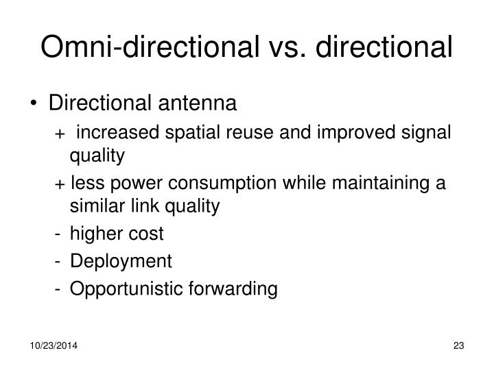 Omni-directional vs. directional
