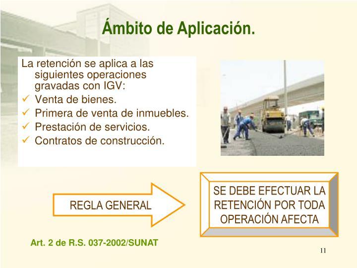 La retención se aplica a las siguientes operaciones gravadas con IGV: