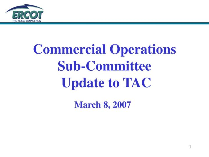 Commercial operations sub committee update to tac