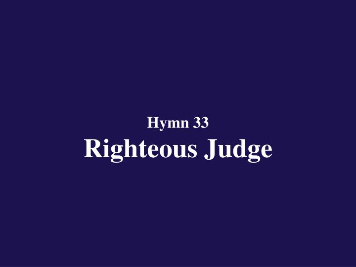 Hymn 33 righteous judge
