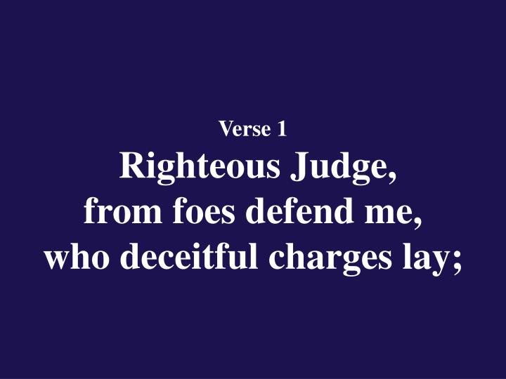 Verse 1 righteous judge from foes defend me who deceitful charges lay